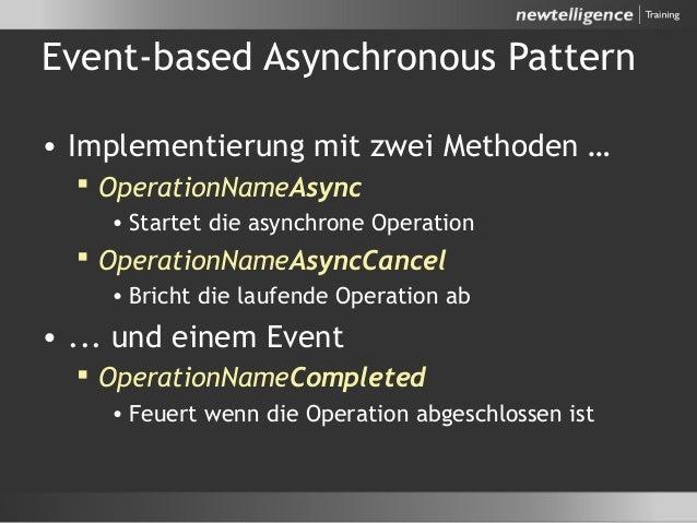 Event-based Asynchronous Pattern • Implementierung mit zwei Methoden …  OperationNameAsync • Startet die asynchrone Opera...