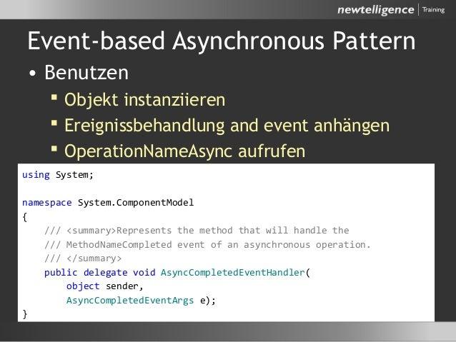 Event-based Asynchronous Pattern • Benutzen  Objekt instanziieren  Ereignissbehandlung and event anhängen  OperationNam...