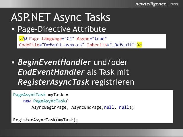 ASP.NET Async Tasks • Page-Directive Attribute • BeginEventHandler und/oder EndEventHandler als Task mit RegisterAsyncTask...