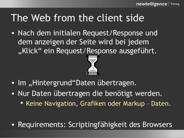 """The Web from the client side • Nach dem initialen Request/Response und dem anzeigen der Seite wird bei jedem """"Klick"""" ein R..."""