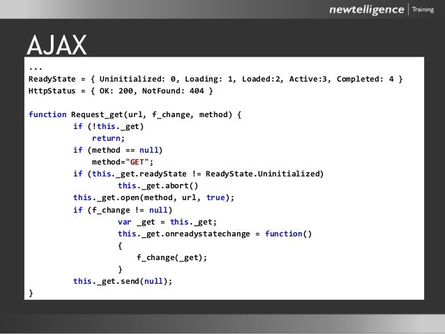 AJAX ... ReadyState = { Uninitialized: 0, Loading: 1, Loaded:2, Active:3, Completed: 4 } HttpStatus = { OK: 200, NotFound:...