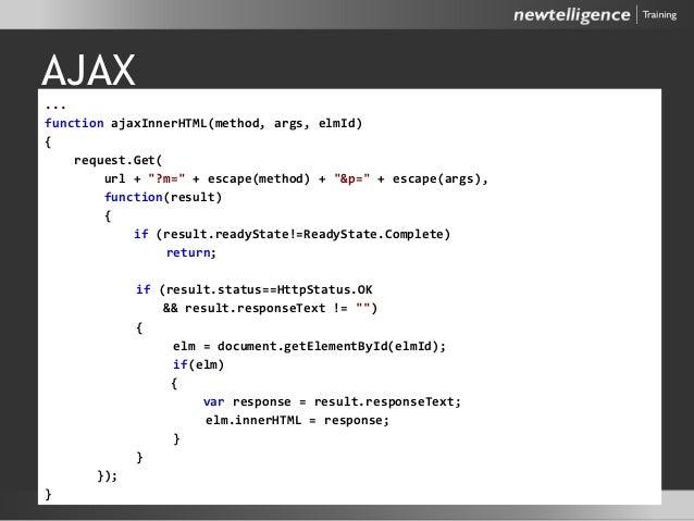 "AJAX ... function ajaxInnerHTML(method, args, elmId) { request.Get( url + ""?m="" + escape(method) + ""&p="" + escape(args), f..."