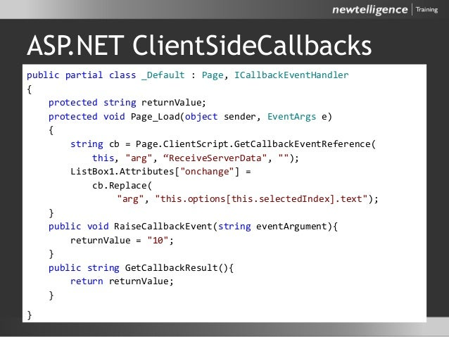 ASP.NET ClientSideCallbacks public partial class _Default : Page, ICallbackEventHandler { protected string returnValue; pr...