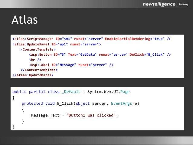 "Atlas • ASPX • CodeBehind <atlas:ScriptManager ID=""sm1"" runat=""server"" EnablePartialRendering=""true"" /> <atlas:UpdatePanel..."