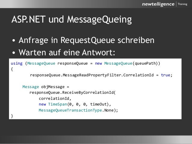 ASP.NET und MessageQueing • Anfrage in RequestQueue schreiben • Warten auf eine Antwort: using (MessageQueue responseQueue...