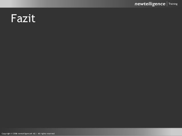 Fazit Copyright © 2006 newtelligence® AG | All rights reserved