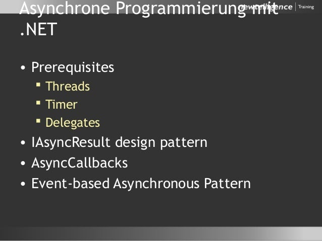 Asynchrone Programmierung mit .NET • Prerequisites  Threads  Timer  Delegates • IAsyncResult design pattern • AsyncCall...