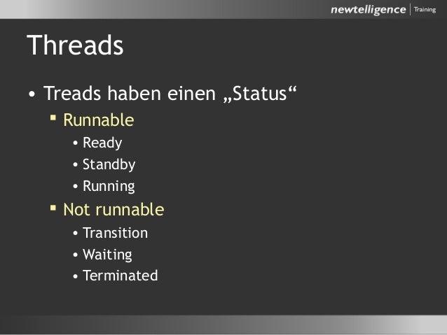 "Threads • Treads haben einen ""Status""  Runnable • Ready • Standby • Running  Not runnable • Transition • Waiting • Termi..."