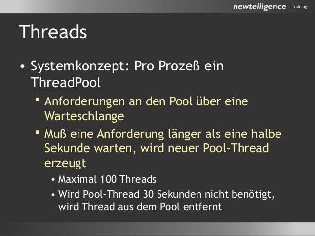 Threads • Systemkonzept: Pro Prozeß ein ThreadPool  Anforderungen an den Pool über eine Warteschlange  Muß eine Anforder...