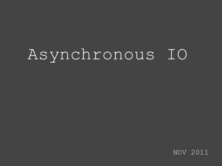 Asynchronous IO             NOV 2011