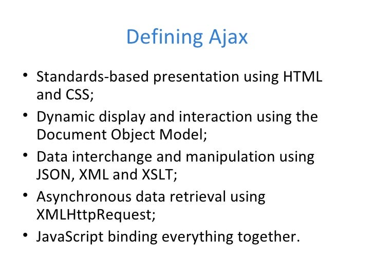 asynchronous javascript and xml ajax Learn how to use asynchronous javascript technology and xml (ajax) with the java 2 platform, enterprise edition to create rich internet applications.