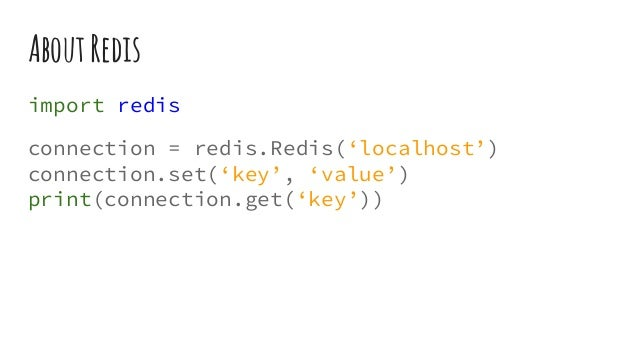 AboutRedis import redis connection = redis.Redis('localhost') connection.set('key', 'value') print(connection.get('key'))