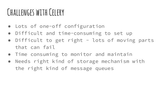 ChallengeswithCelery ● Lots of one-off configuration ● Difficult and time-consuming to set up ● Difficult to get right - l...