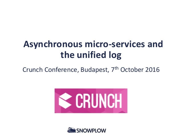 Asynchronous micro-services and the unified log Crunch Conference, Budapest, 7th October 2016
