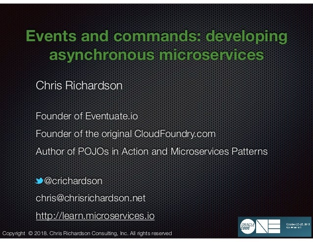 @crichardson Events and commands: developing asynchronous microservices Chris Richardson Founder of Eventuate.io Founder o...