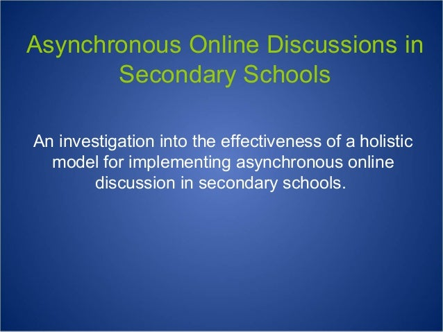 Asynchronous Online Discussions in Secondary Schools An investigation into the effectiveness of a holistic model for imple...