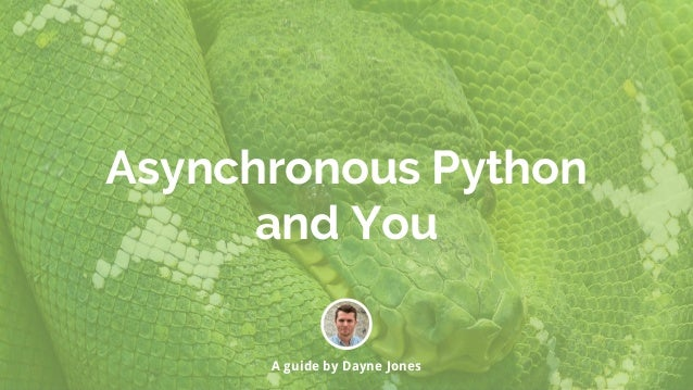 Asynchronous Python and You A guide by Dayne Jones