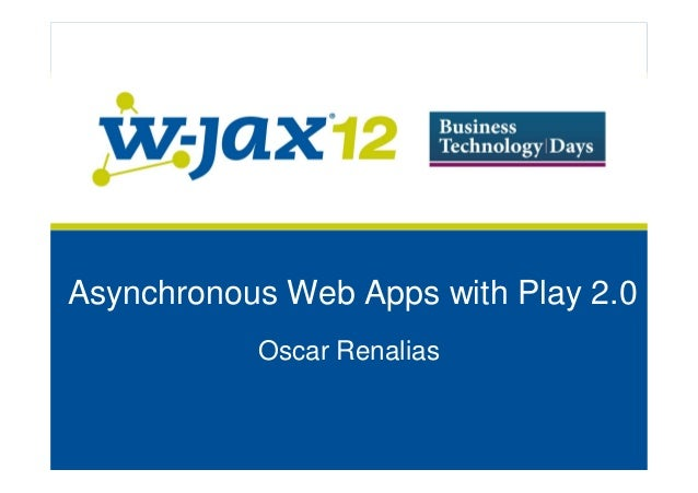 Asynchronous Web Apps with Play 2.0           Oscar Renalias