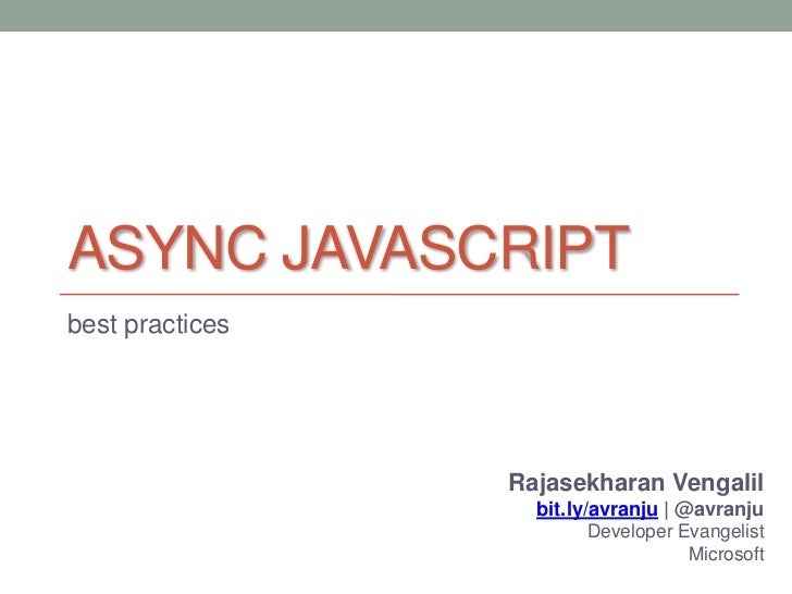 ASYNC JAVASCRIPTbest practices                 Rajasekharan Vengalil                   bit.ly/avranju | @avranju          ...