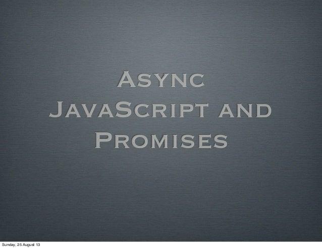 Async JavaScript and Promises Sunday, 25 August 13