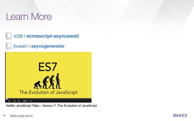 @MichaelLNorth Learn More 26 Netflix JavaScript Talks - Version 7: The Evolution of JavaScript