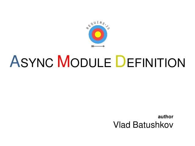 ASYNC MODULE DEFINITION  author  Vlad Batushkov