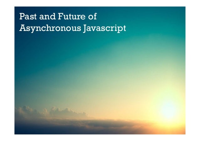 Past and Future of Asynchronous Javascript