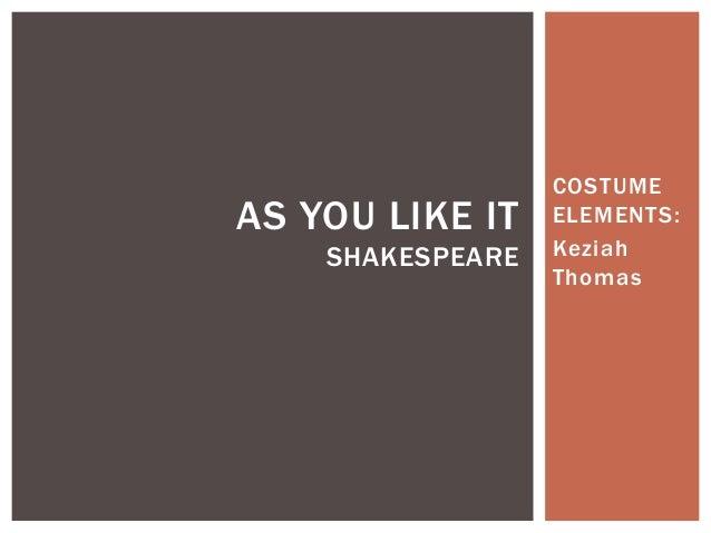 AS YOU LIKE IT SHAKESPEARE  COSTUME ELEMENTS: Keziah Thomas