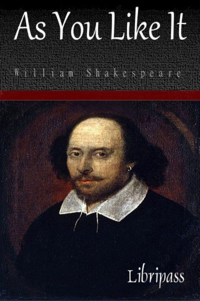 As You Like It William Shakespeare Strictly for personal use, do not use this file for commercial purposes. If you liked t...