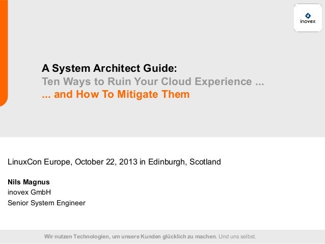 A System Architect Guide: Ten Ways to Ruin Your Cloud Experience ... ... and How To Mitigate Them  LinuxCon Europe, Octobe...