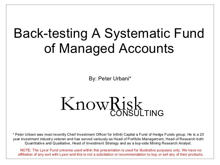 Back-testing A Systematic Fund of Managed Accounts By: Peter Urbani* * Peter Urbani was most recently Chief Investment Off...