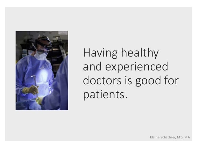 Having healthy and experienced doctors is good for patients. Elaine Schattner, MD, MA