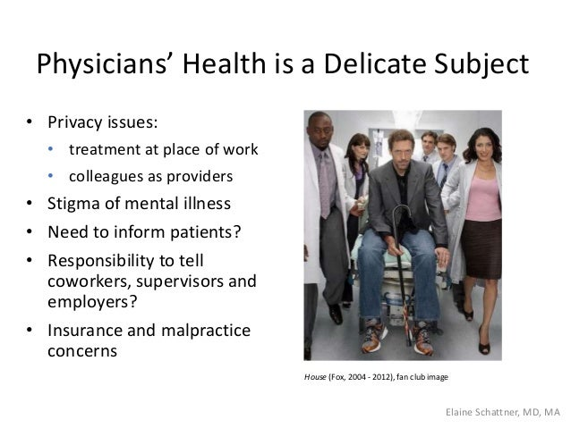 Physicians' Health is a Delicate Subject • Privacy issues: • treatment at place of work • colleagues as providers • Stigma...
