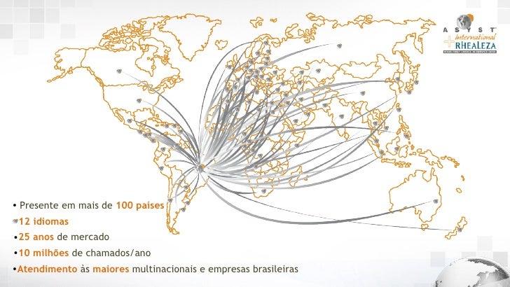 • Presente em mais de 100 países 12 idiomas•25 anos de mercado•10 milhões de chamados/ano•Atendimento às maiores multinaci...