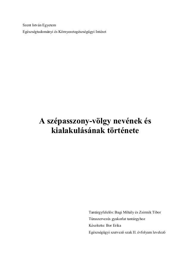 Szent István Egyetem Egészségtudományi és Környezetegészségügyi Intézet  A szépasszony-völgy nevének és kialakulásának tör...