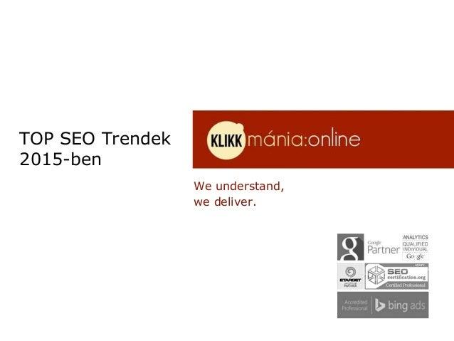 We understand, we deliver. TOP SEO Trendek 2015-ben