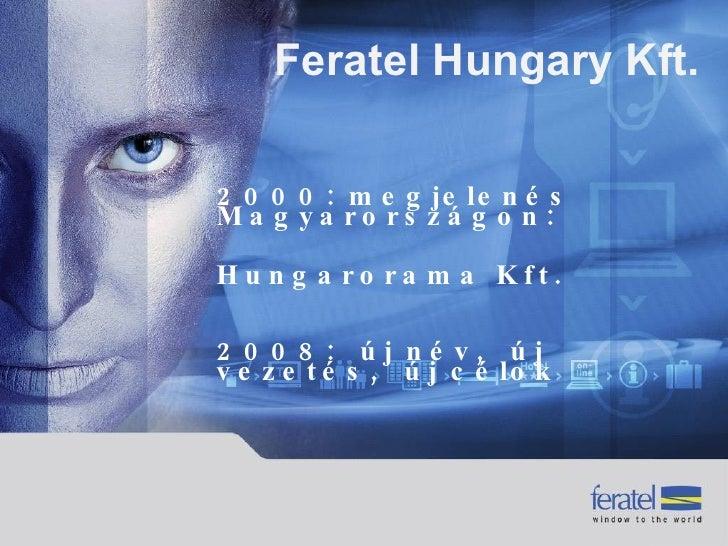 Feratel Hungary Kft.  2000: megjelenés Magyarországon: Hungarorama Kft. 2008:  új név,  új vezetés,  új célok