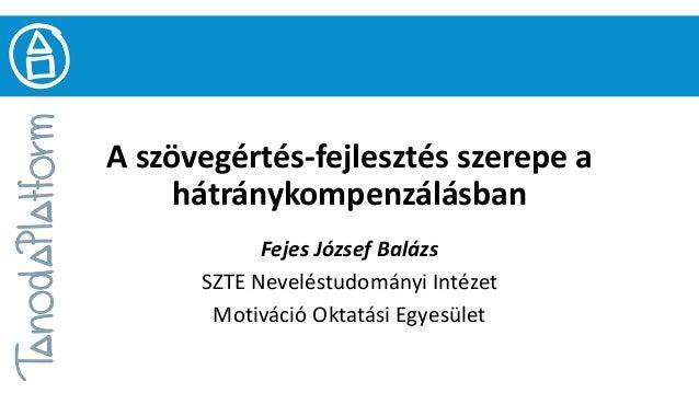 A szövegértés-fejlesztés szerepe a hátránykompenzálásban Fejes József Balázs SZTE Neveléstudományi Intézet Motiváció Oktat...