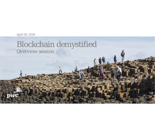 April 28, 2018 Blockchain demystified Overview session 1