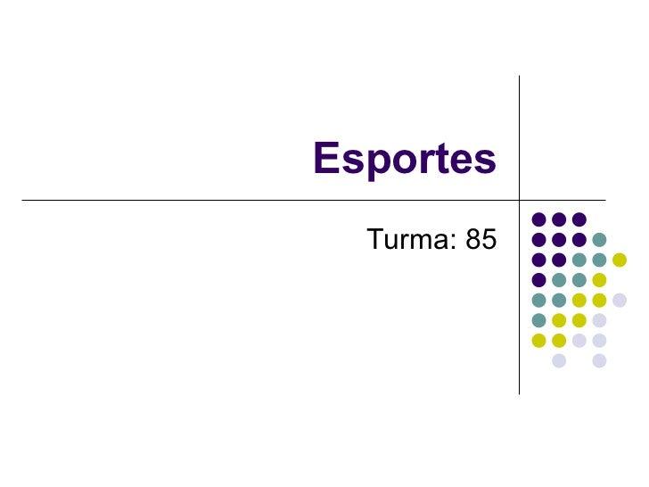 Esportes Turma: 85