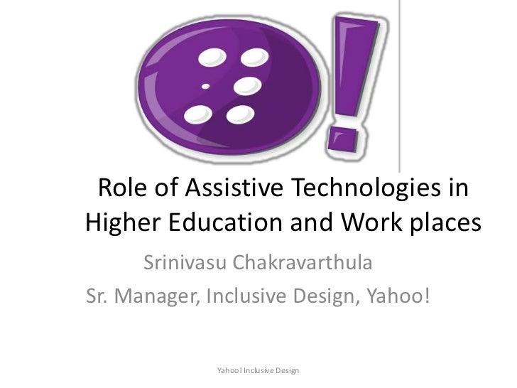 Role of Assistive Technologies inHigher Education and Work places      Srinivasu ChakravarthulaSr. Manager, Inclusive Desi...