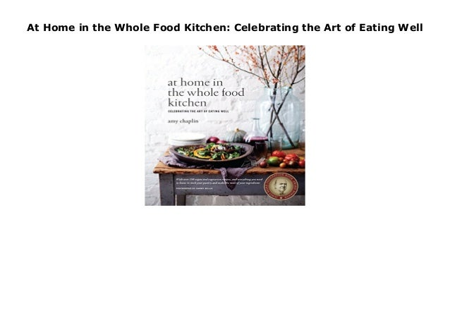 At Home In The Whole Food Kitchen Celebrating The Art Of Eating Well