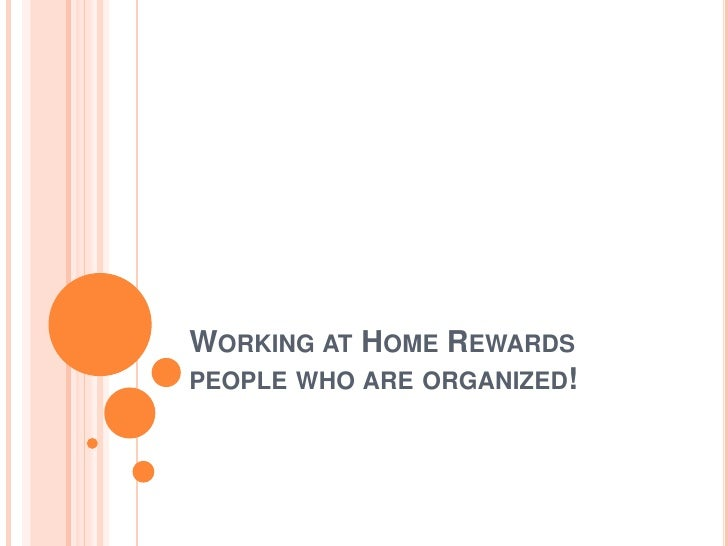 Working at Home Rewards people who are organized!<br />