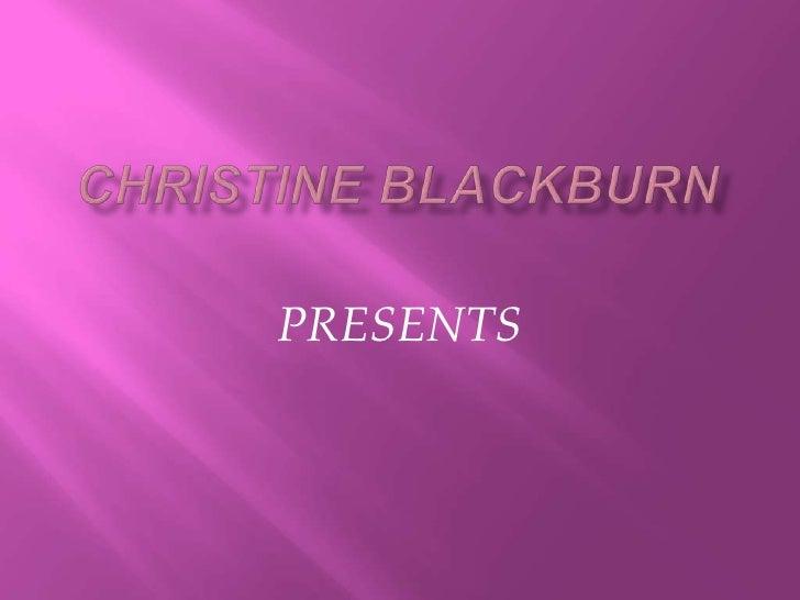 Christine Blackburn<br />PRESENTS<br />