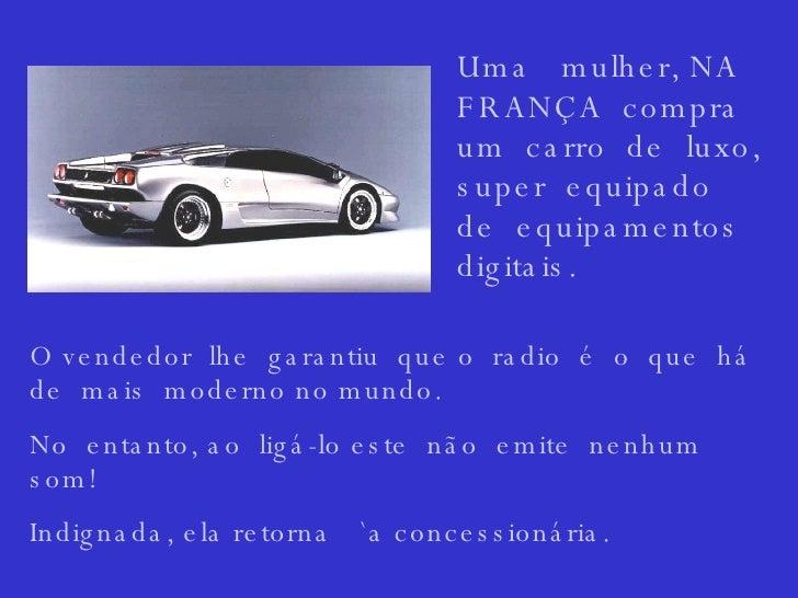 O vendedor  lhe  garantiu  que o  radio  é  o  que  há de  mais  moderno no mundo. No  entanto, ao  ligá-lo este  não  emi...