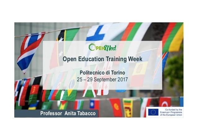 Professor Anita Tabacco Open Education Training Week Politecnico di Torino 25 – 29 September 2017