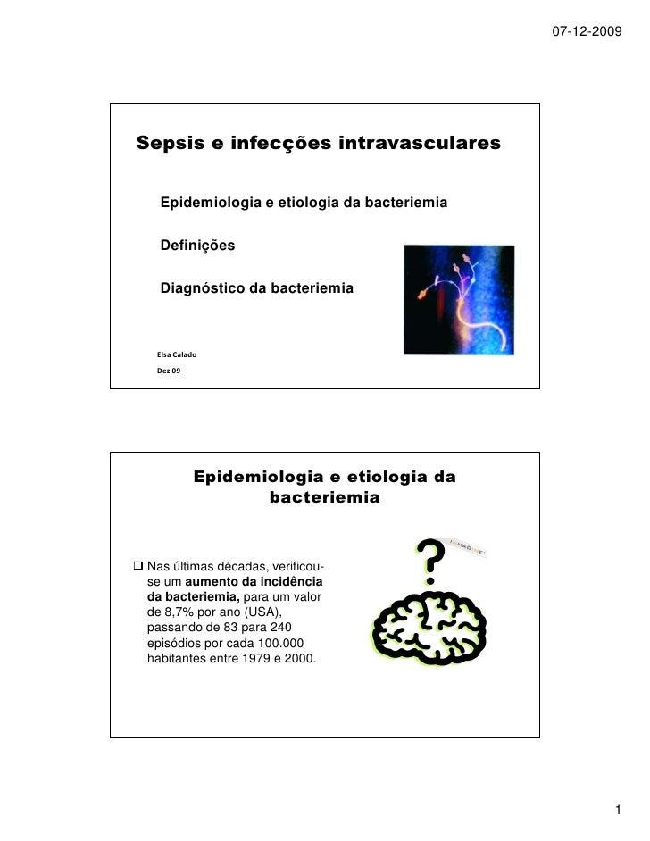 07-12-2009     Sepsis e infecções intravasculares      Epidemiologia e etiologia da bacteriemia     Definições     Diagnós...