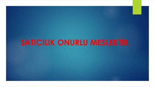 SATICILIK ONURLU MESLEKTİR.
