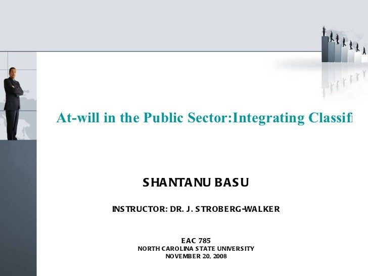At-will in the Public Sector:Integrating Classified & Unclassified Systemsfor a New Model of Government SHANTANU BASU INST...