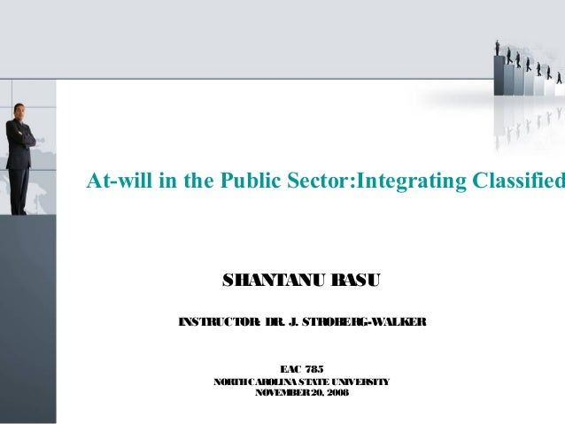 At-will in the Public Sector:Integrating Classified                SHANTANU BASU          INSTRUCTOR: DR. J. STROBERG-WALK...